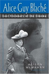 Alice Guy-Blaché: Lost Visionary of the Cinema by Alison McMahon.